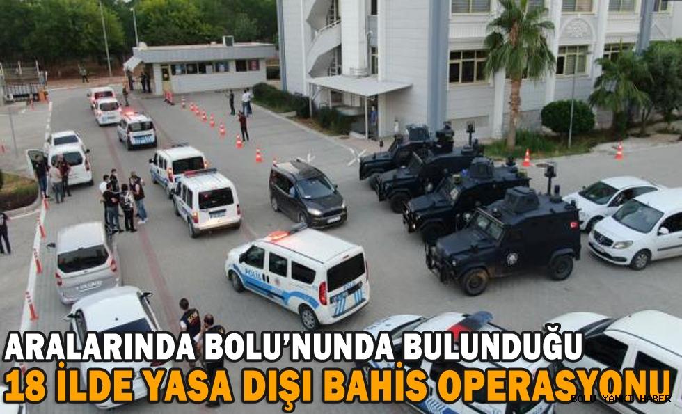 18 ilde yasa dışı bahis operasyonu