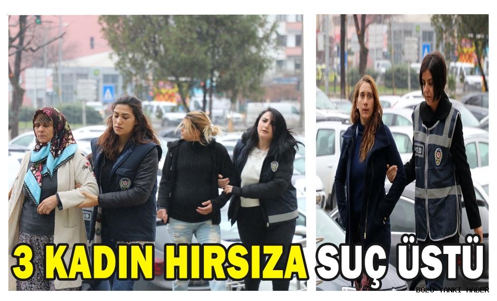 3 Kadın Hırsıza Suç Üstü