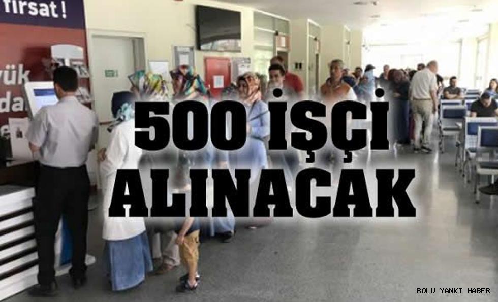 500 İŞÇİ ALINACAK
