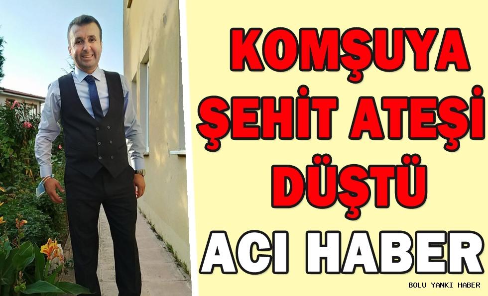 ACI HABER/KOMŞUYA ŞEHİT ATEŞİ  DÜŞTÜ