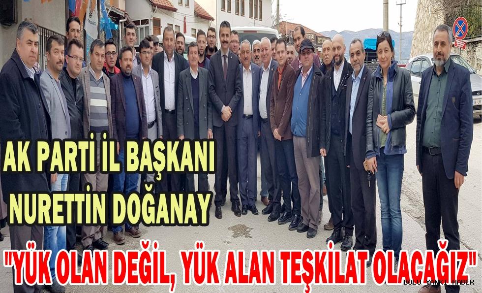 AK Parti İl Başkanı Doğanay;''Yük olan değil,Yük alan teşkilat olacağız''