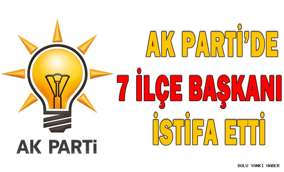 AK Parti'de 7 İlçe Başkanı İstifa Etti