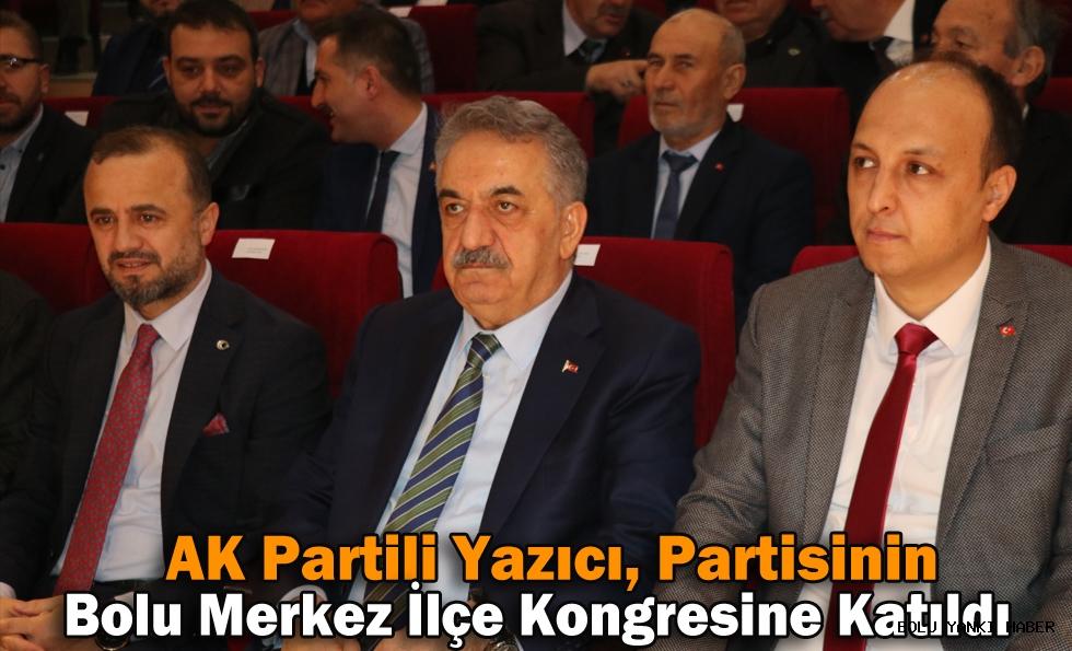 AK Partili Yazıcı, partisinin Bolu Merkez İlçe Kongresine katıldı
