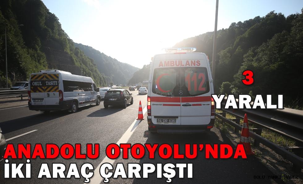 Anadolu Otoyolu'nda iki araç çarpıştı: 3 yaralı