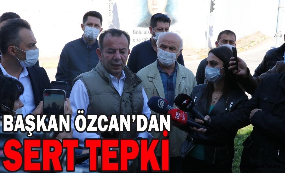 BAŞKAN ÖZCAN'DAN SERT TEPKİ