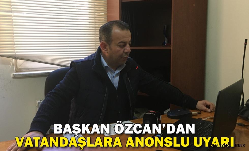 BAŞKAN ÖZCAN'DAN VATANDAŞLARA ANONSLU UYARI