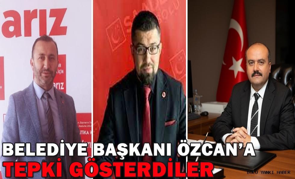 BELEDİYE BAŞKANI ÖZCAN'A TEPKİ GÖSTERDİLER