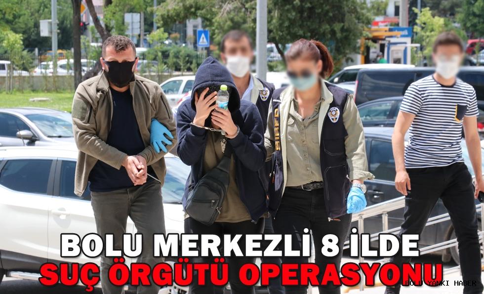 BOLU MERKEZLİ 8 İLDE SUÇ ÖRGÜTÜ OPERASYONU