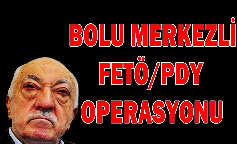 Bolu merkezli FETÖ/PDY operasyonu...