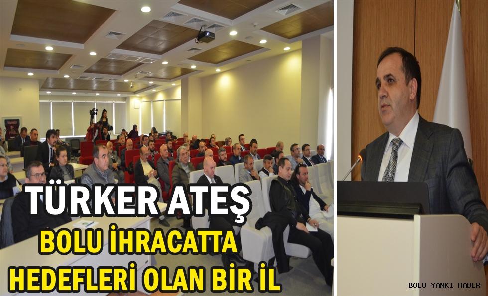 Bolu TSO Başkanı Türker Ateş;''Bolu ihracatta hedefleri olan bir il''
