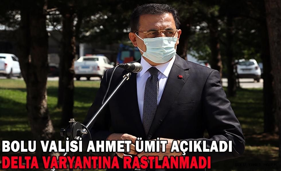 BOLU VALİSİ AHMET ÜMİT AÇIKLADI; DELTA VARYANTINA RASTLANMADI