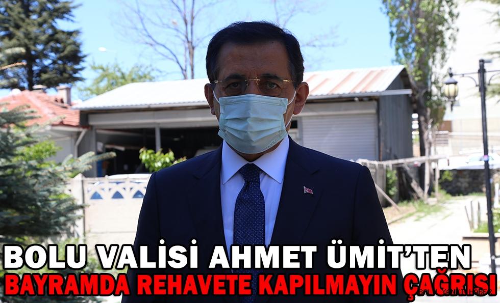 Bolu Valisi Ahmet Ümit'ten Bayramda Rehavete Kapılmayın Çağrısı