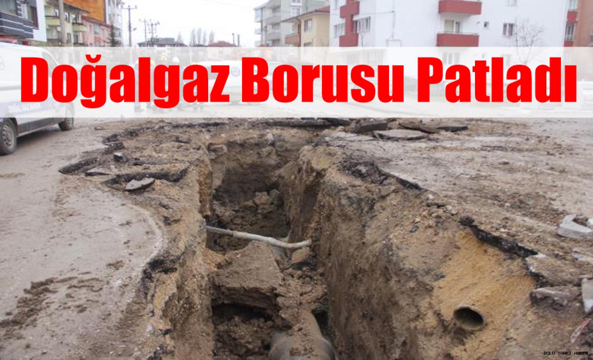 Bolu'da doğalgaz borusu patladı