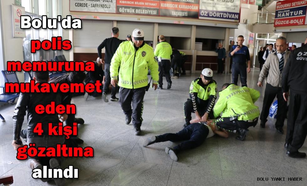 Bolu'da polis memuruna mukavemet eden 4 kişi gözaltına alındı
