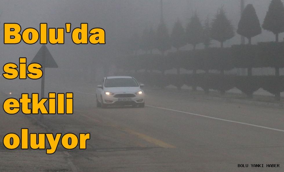 Bolu'da sis etkili oluyor