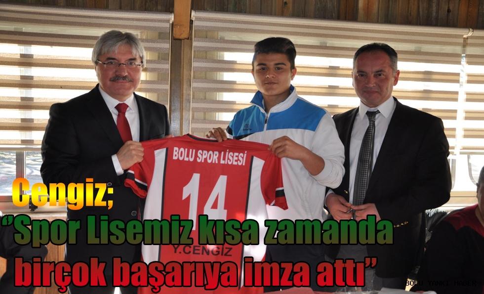 """Cengiz """"Bolu'daki Spor Lisemiz kısa zamanda birçok başarıya imza attı"""""""