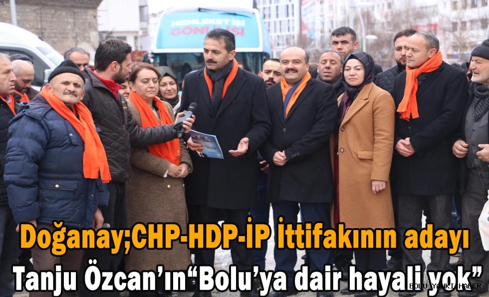 Doğanay; CHP-HDP-İP İttifakının adayı Tanju Özcan'ın Bolu'ya dair hayali yok