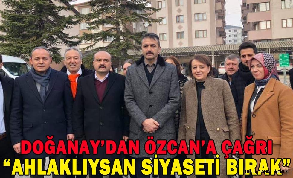 "Doğanay'dan Özcan'a çağrı; ""Ahlaklıysan siyaseti bırak"""
