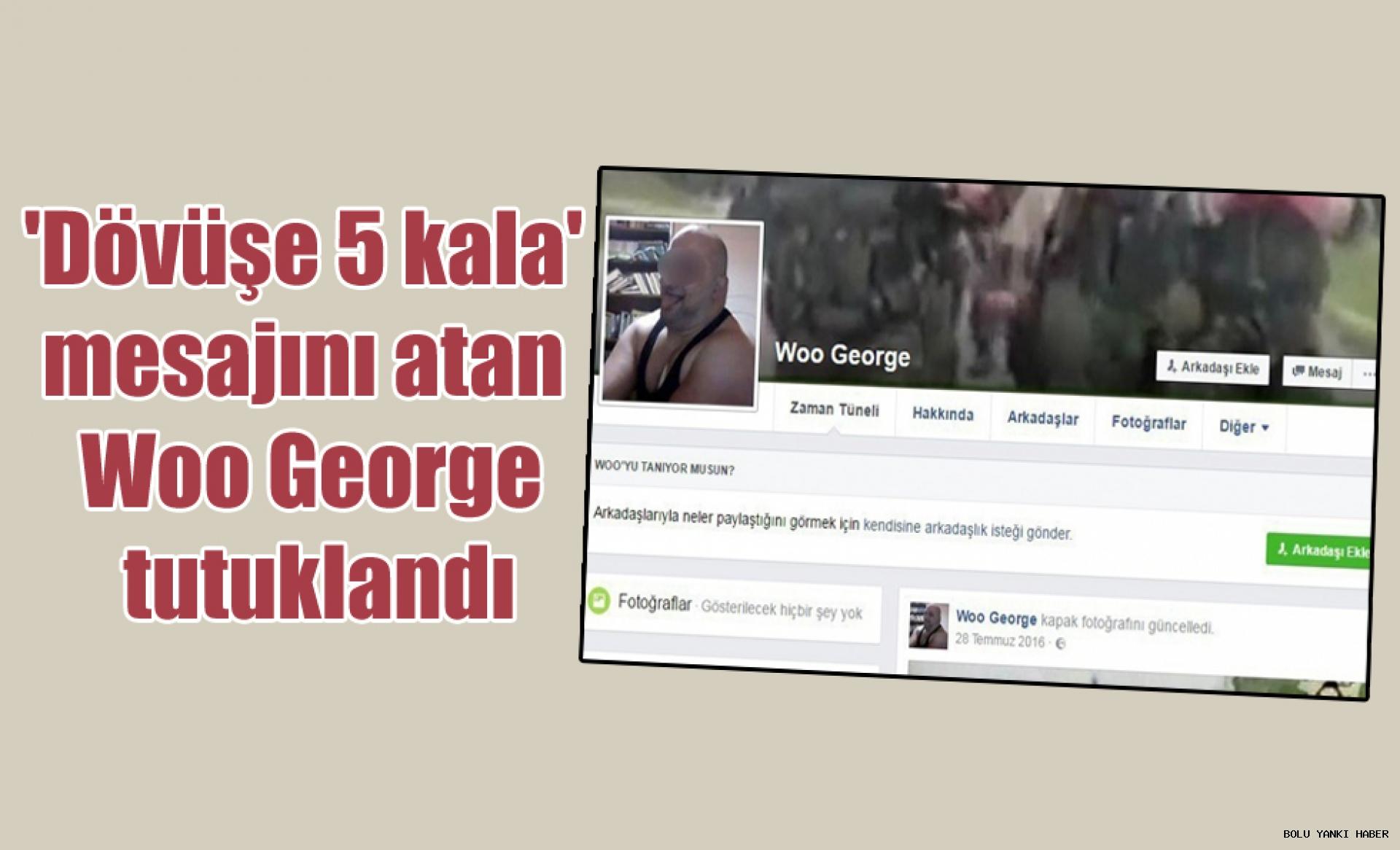 'Dövüşe 5 kala' mesajını atan Woo George tutuklandı