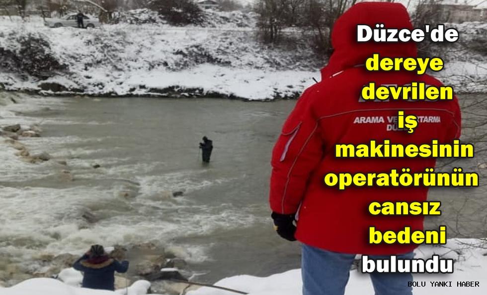 Düzce'de dereye devrilen iş makinesinin operatörünün cansız bedeni bulundu