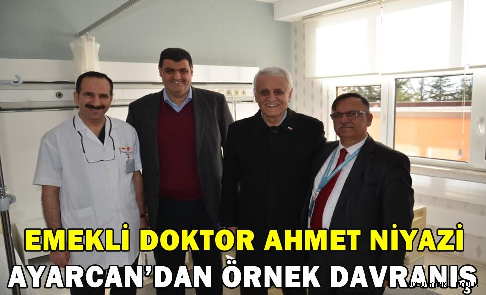EMEKLİ DOKTOR AHMET NİYAZİ AYARCAN'DAN ÖRNEK DAVRANIŞ