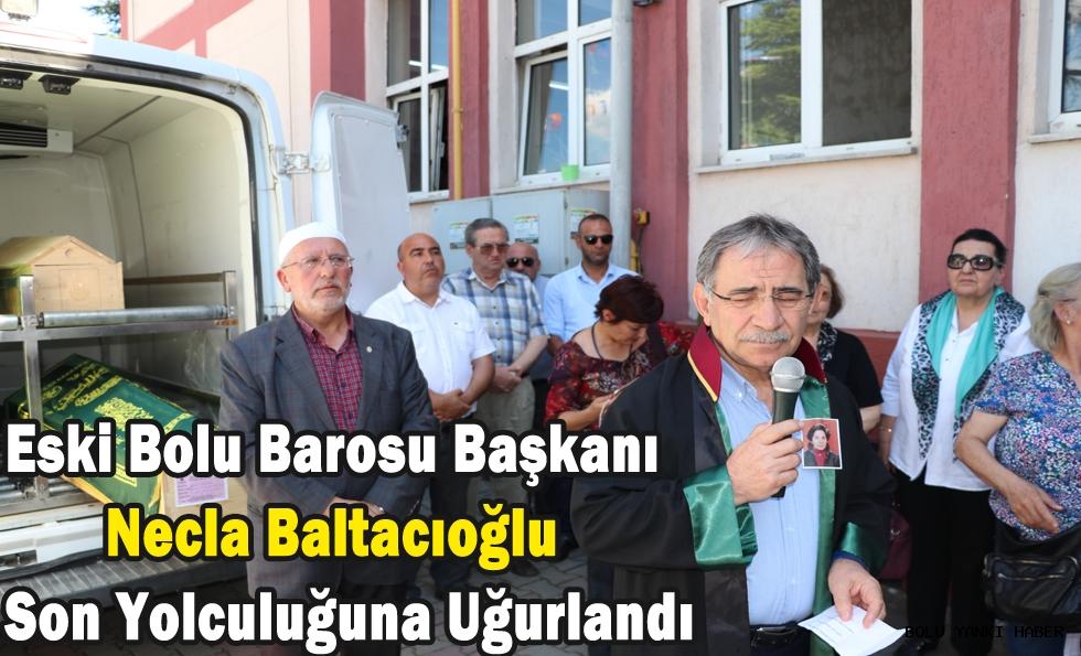 Eski Bolu Barosu Başkanı Necla Baltacıoğlu Son Yolculuğuna Uğurlandı