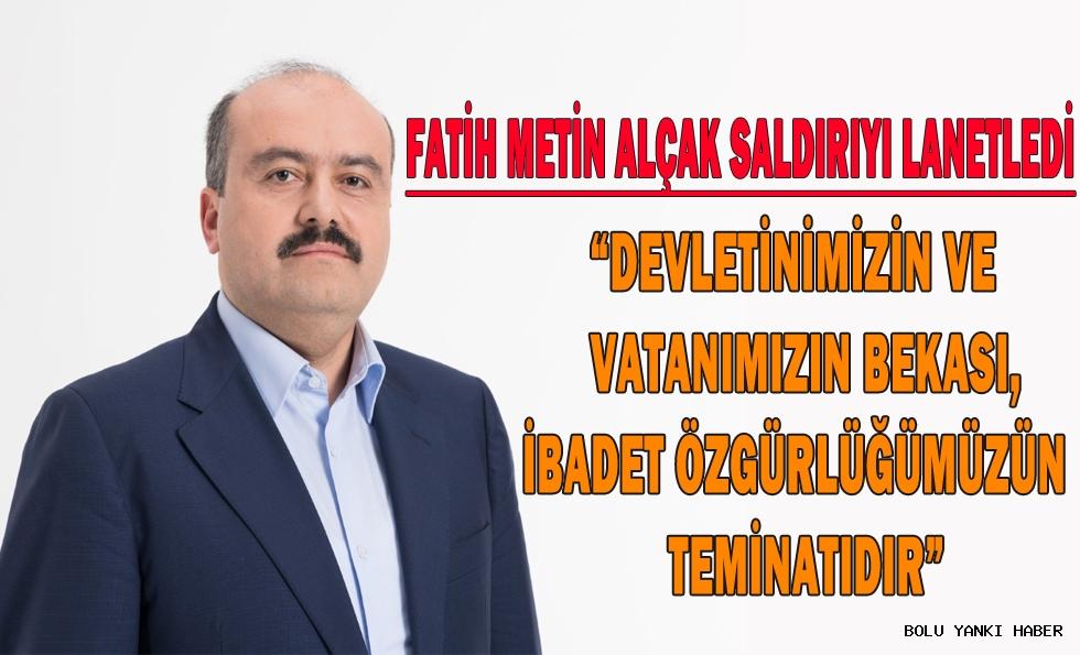FATİH METİN ALÇAK SALDIRIYI LANETLEDİ