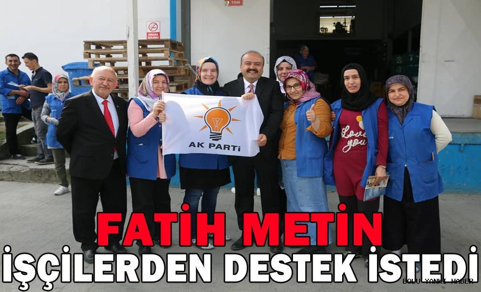 Fatih Metin,İşçilerden destek istedi