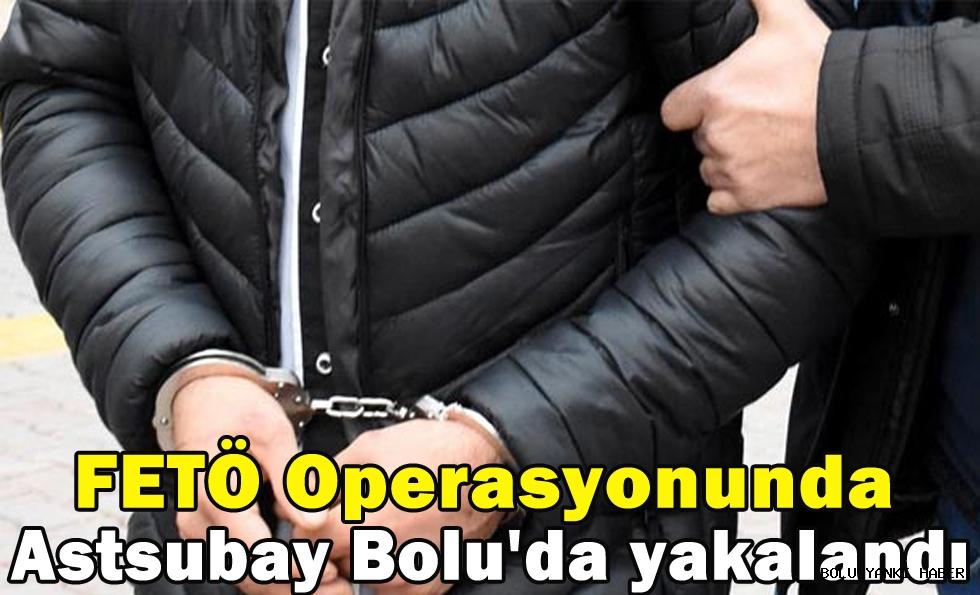 FETÖ Operasyonunda Astsubay Bolu'da yakalandı