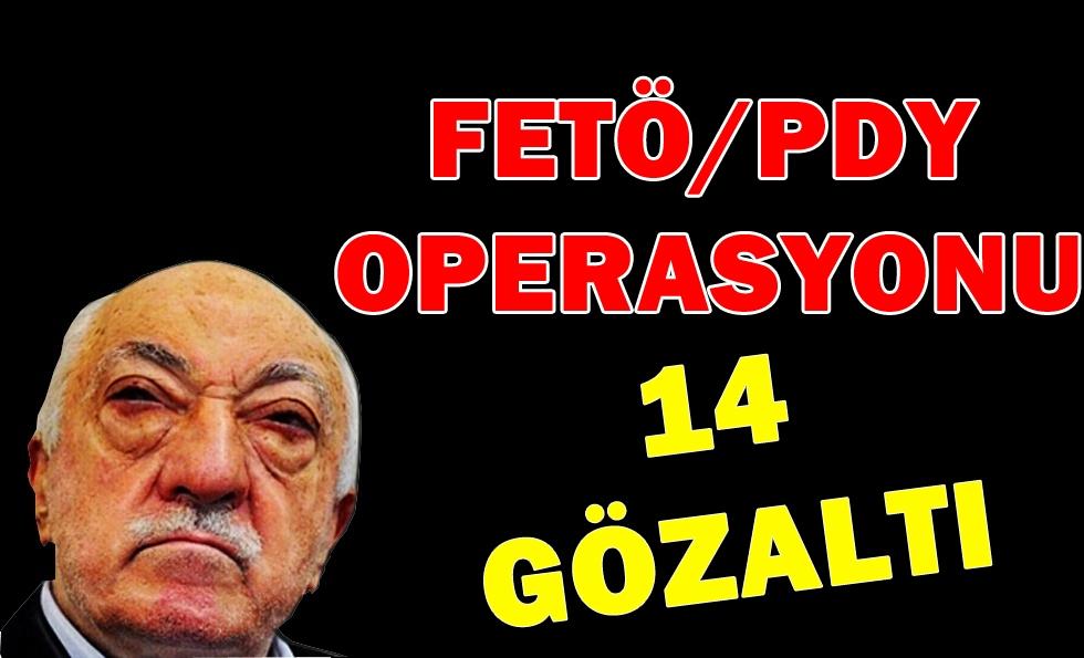 FETÖ/PDY operasyonu; 14 gözaltı