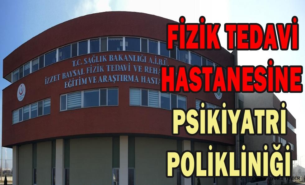 FİZİK TEDAVİ HASTANESİNE PSİKİYATRİ POLİKLİNİĞİ