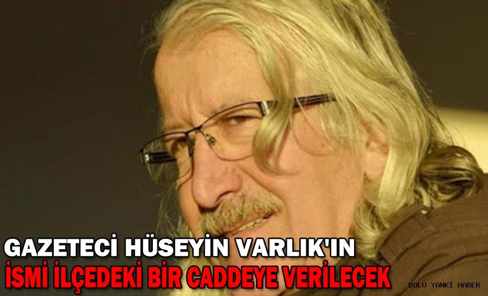 Gazeteci Hüseyin Varlık'ın ismi ilçedeki bir caddeye verilecek