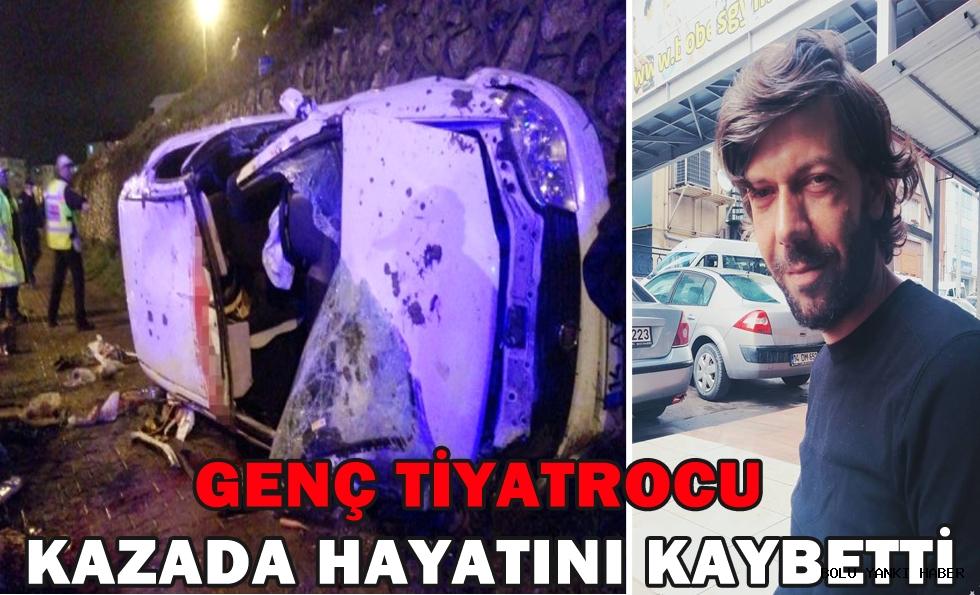 Genç Tiyatrocu Kazada Hayatını Kaybetti