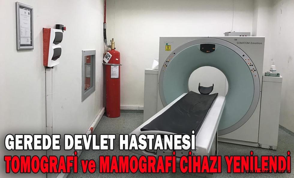 Gerede Devlet Hastanesi Tomografi ve Mamografi cihazı yenilendi