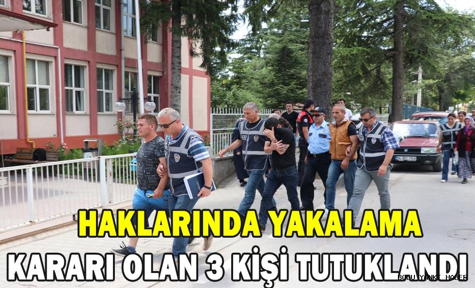 Haklarında yakalama kararı olan 3 kişi tutuklandı