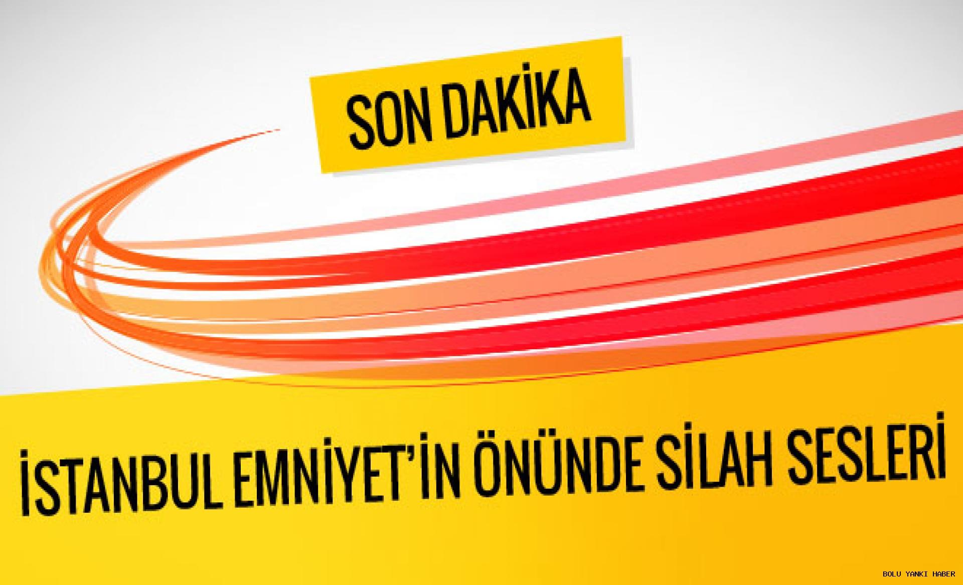 İstanbul Emniyeti çevresinde silah sesleri