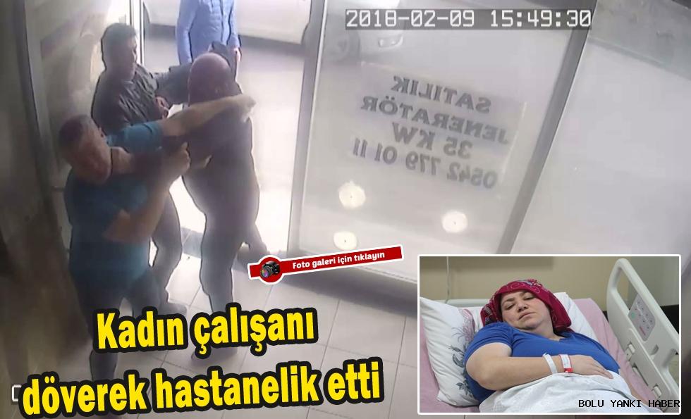 Kadın çalışanı döverek hastanelik etti
