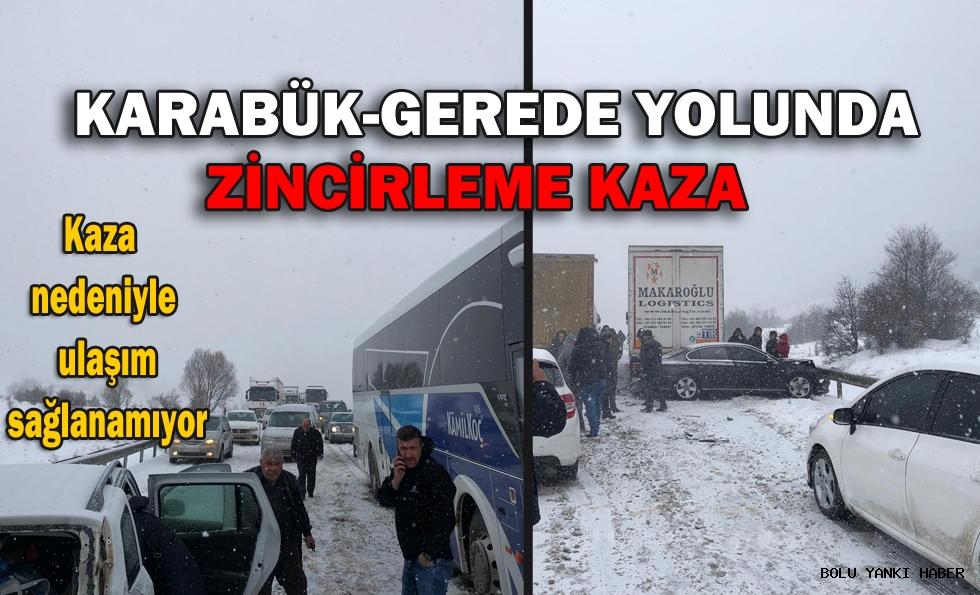 KARABÜK-GEREDE YOLUNDA ZİNCİRLEME KAZA