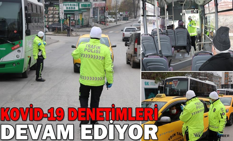 KOVİD-19 DENETİMLERİ DEVAM EDİYOR