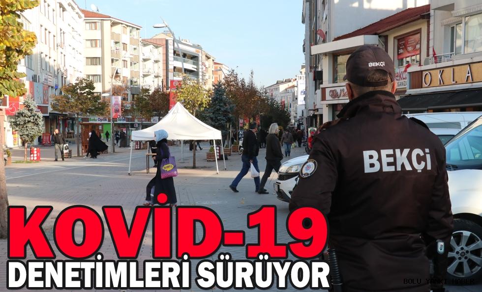 KOVİD-19 DENETİMLERİ SÜRÜYOR
