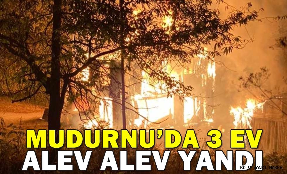 MUDURNU'DA 3 EV ALEV ALEV YANDI