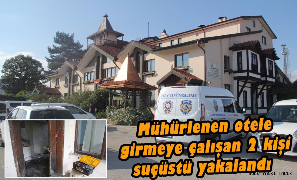 Mühürlenen otele girmeye çalışan 2 kişi suçüstü yakalandı