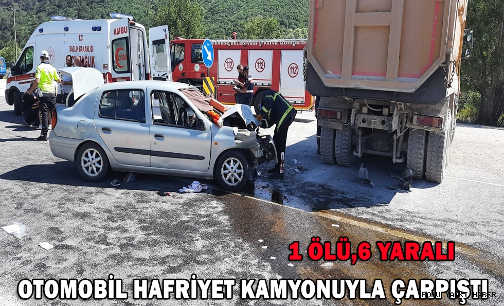Otomobil hafriyat kamyonuna çarptı: 1 ölü, 6 yaralı