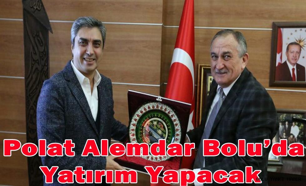 Polat Alemdar Bolu'da Yatırım Yapacak