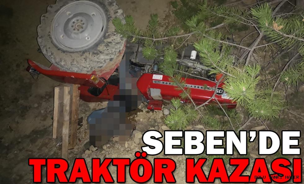 SEBEN'DE TRAKTÖR KAZASI: 1 ÖLÜ
