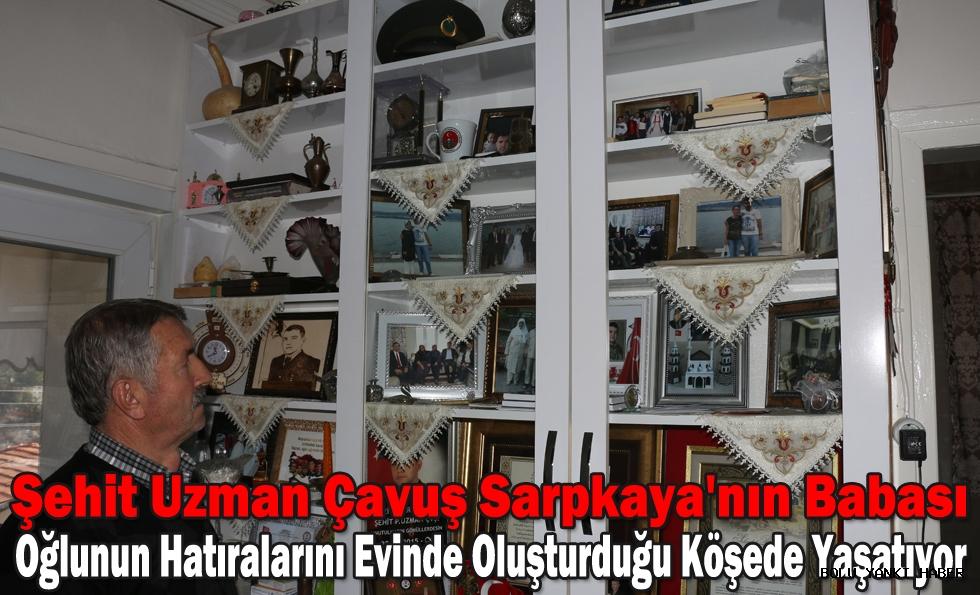 Şehit Uzman Çavuş Sarpkaya'nın babası, oğlunun hatıralarını evinde oluşturduğu köşede yaşatıyor