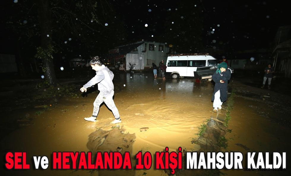 Sel ve Heyalanda 10 kişi mahsur kaldı