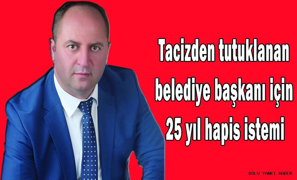 Tacizden tutuklanan belediye başkanı için 25 yıl hapis istemi