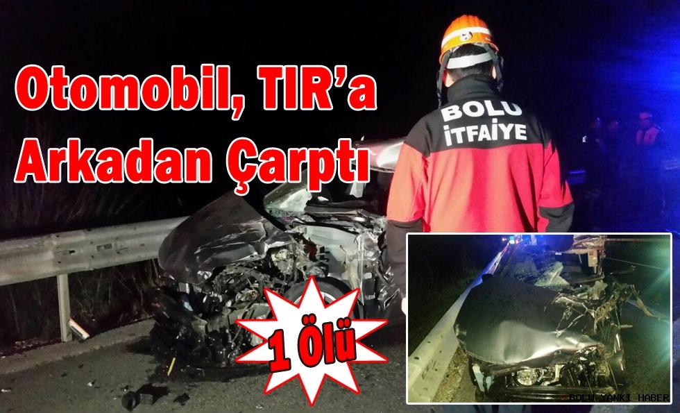 Tıra arkadan çarpan otomobil sürücüsü öldü