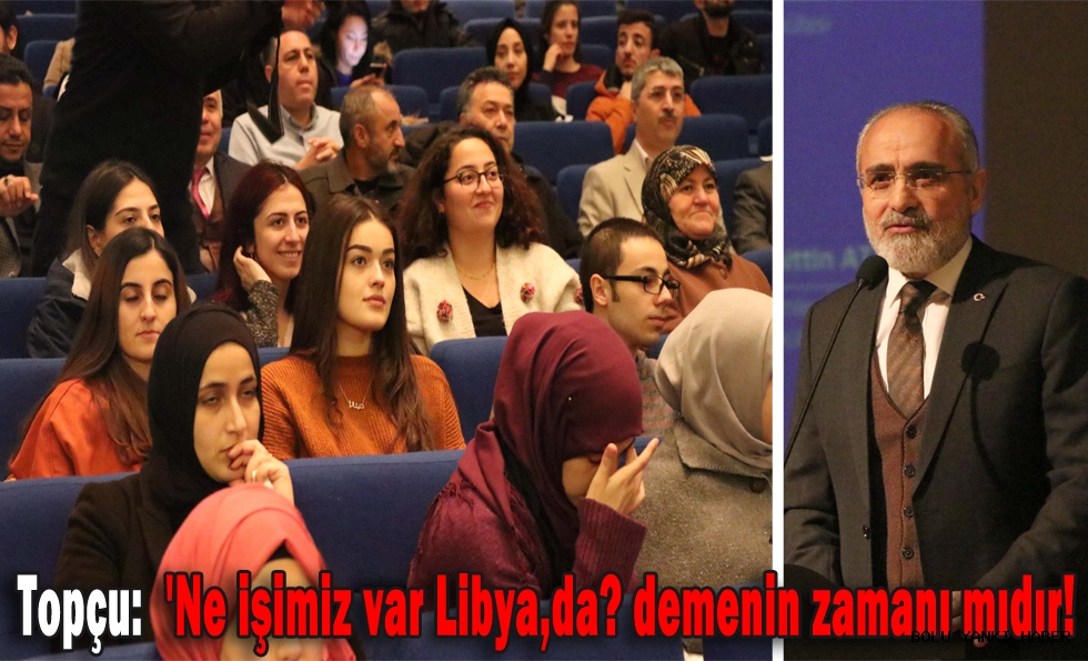 Topçu: Ne işimiz var Libya,da?  demenin zamanı mıdır!